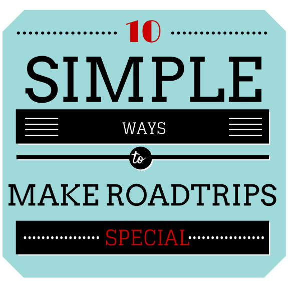 10 simple ways to make roadtrips special